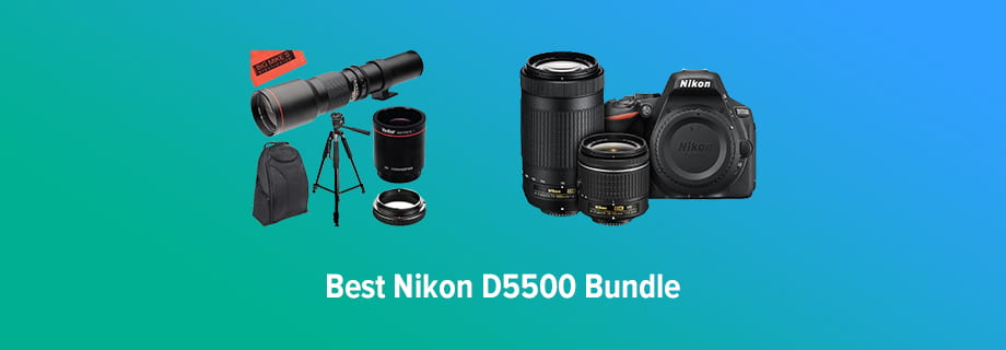 Best Nikon D5500 Bundle