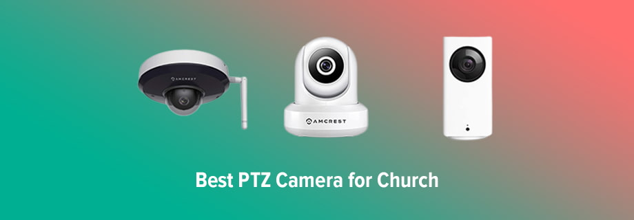 Best PTZ Cameras for Church