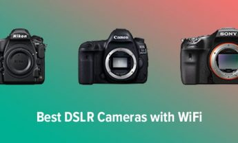10 Best DSLR Cameras with WiFi in 2021 [Easy Data Transfer]