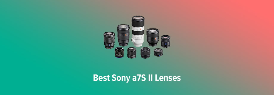 Best Lens for Sony a7S II